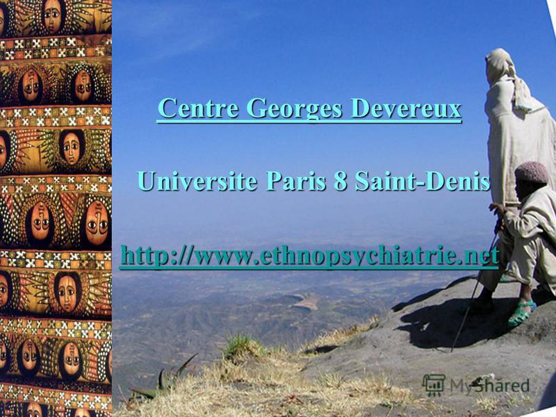 Centre Georges Devereux Universite Paris 8 Saint-Denis Universite Paris 8 Saint-Denis http://www.ethnopsychiatrie.net