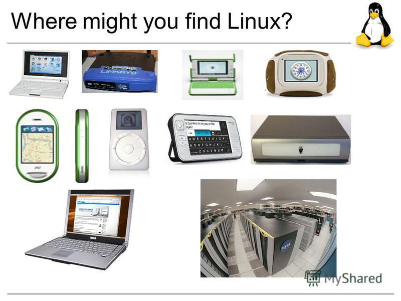 Where might you find Linux?