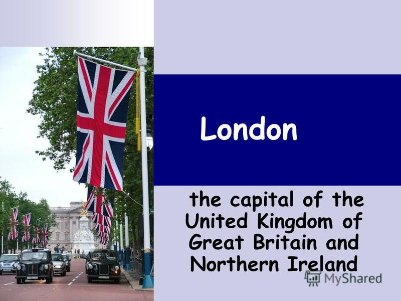 London the capital of the United Kingdom of Great Britain and Northern Ireland