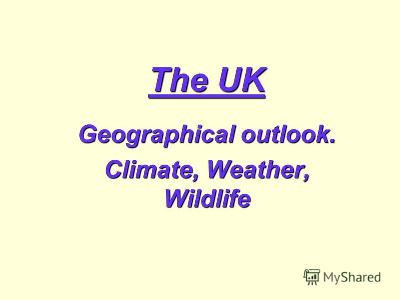 The UK Geographical outlook. Climate, Weather, Wildlife