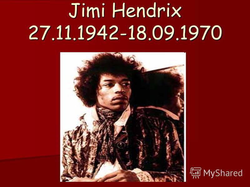 Jimi Hendrix 27.11.1942-18.09.1970