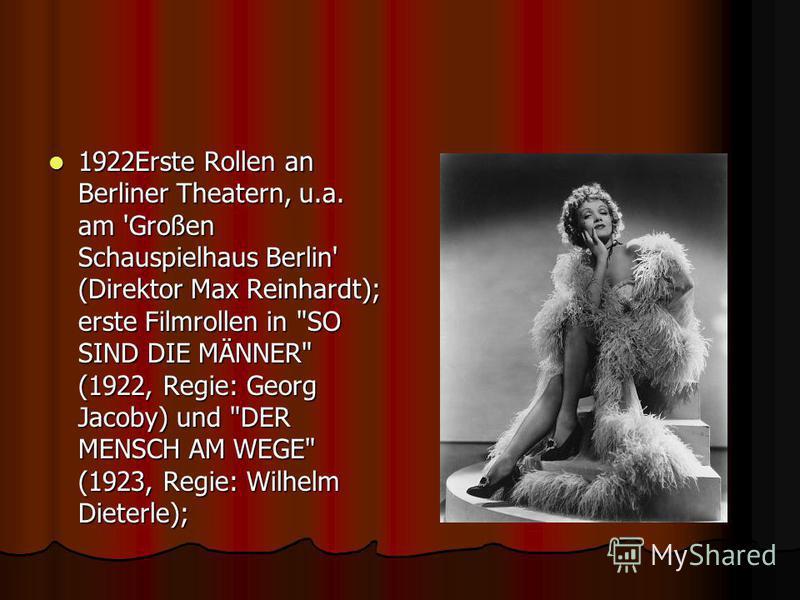 1922Erste Rollen an Berliner Theatern, u.a. am 'Großen Schauspielhaus Berlin' (Direktor Max Reinhardt); erste Filmrollen in