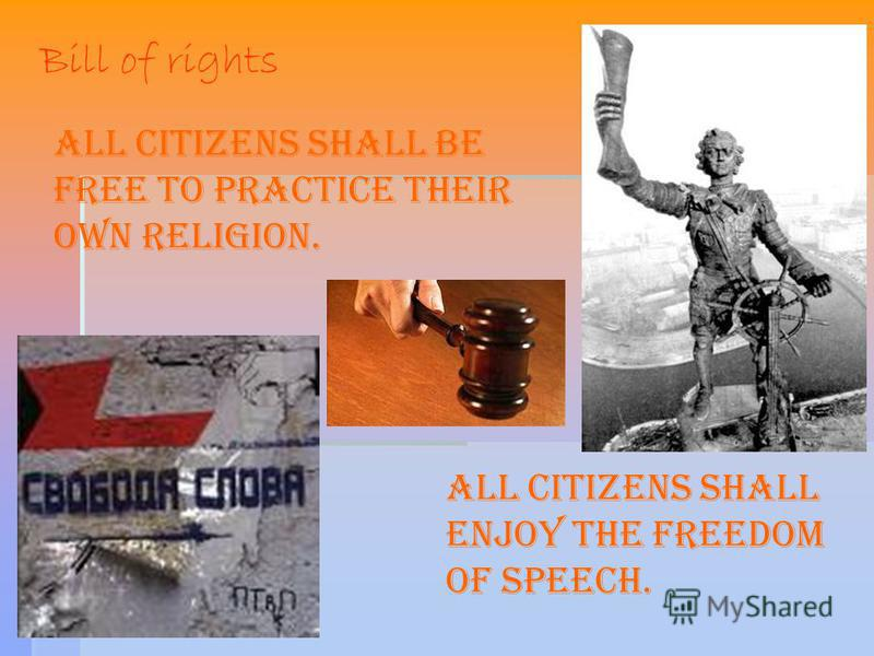 Bill of rights All citizens shall be free to practice their own religion. All citizens shall enjoy the freedom of speech.