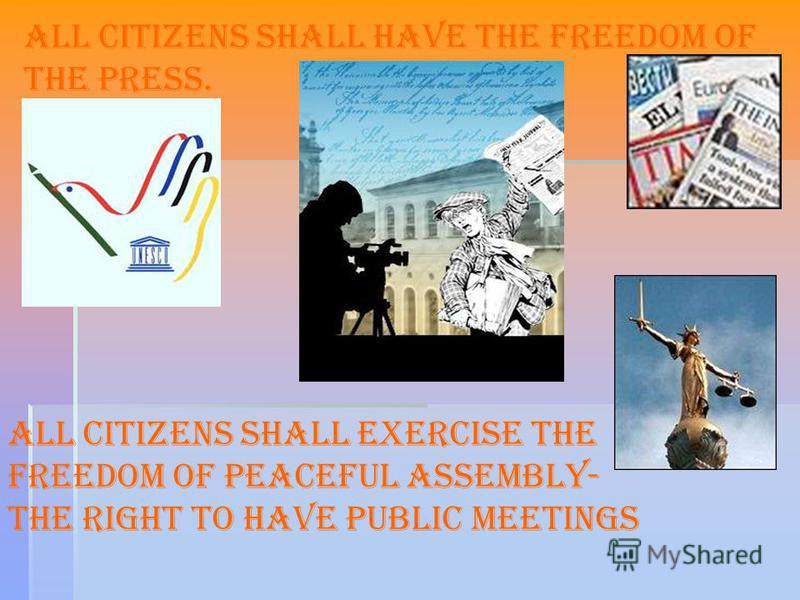 All citizens shall have the freedom of the press. All citizens shall exercise the freedom of peaceful assembly- the right to have public meetings