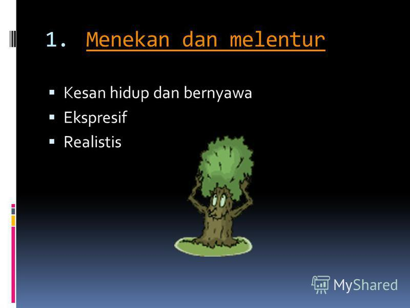 1.Menekan dan melenturMenekan dan melentur Kesan hidup dan bernyawa Ekspresif Realistis