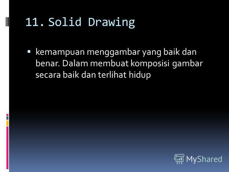 11.Solid Drawing kemampuan menggambar yang baik dan benar. Dalam membuat komposisi gambar secara baik dan terlihat hidup