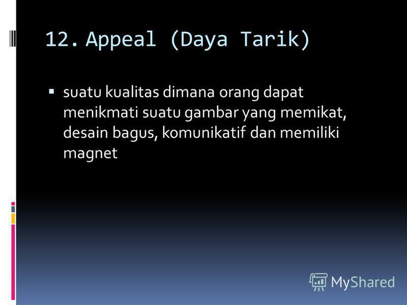 12.Appeal (Daya Tarik) suatu kualitas dimana orang dapat menikmati suatu gambar yang memikat, desain bagus, komunikatif dan memiliki magnet