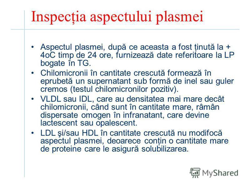 Inspecţia aspectului plasmei Aspectul plasmei, după ce aceasta a fost ţinută la + 4oC timp de 24 ore, furnizează date referitoare la LP bogate în TG. Chilomicronii în cantitate crescută formează în eprubetă un supernatant sub formă de inel sau guler