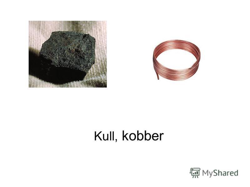 Kull, kobber