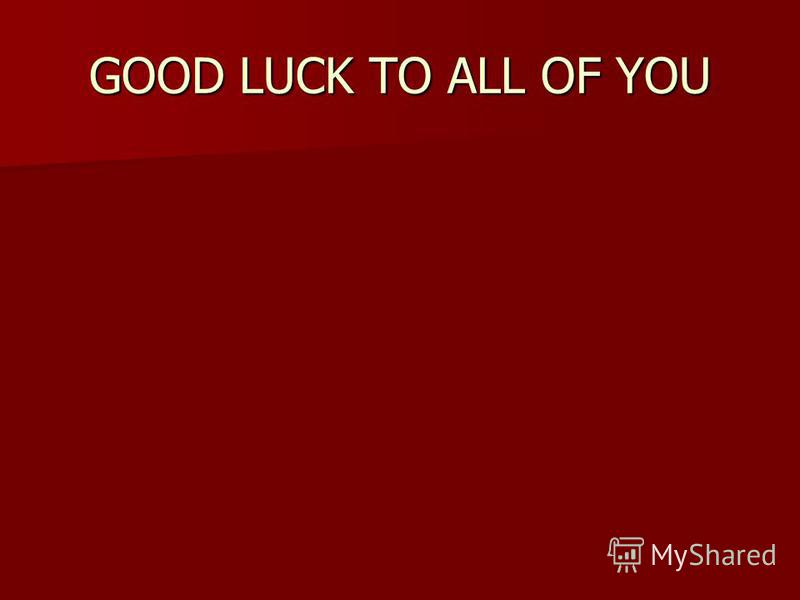 GOOD LUCK TO ALL OF YOU