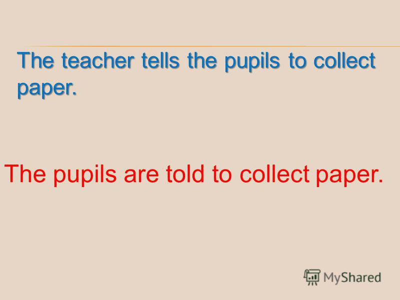 The teacher tells the pupils to collect paper. The pupils are told to collect paper.