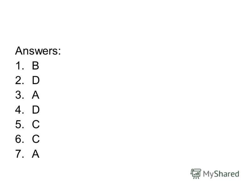 Answers: 1.B 2.D 3.A 4.D 5.C 6.C 7.A
