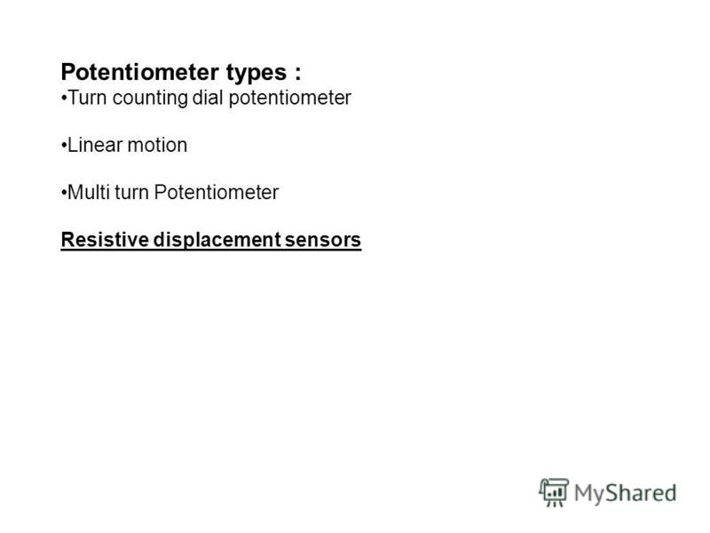 Potentiometer types : Turn counting dial potentiometer Linear motion Multi turn Potentiometer Resistive displacement sensors