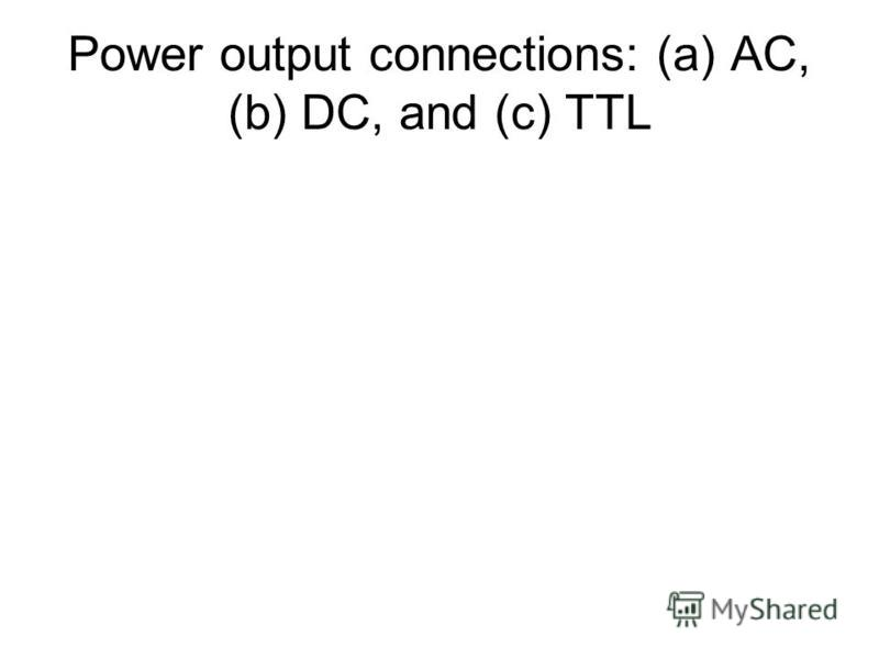 Power output connections: (a) AC, (b) DC, and (c) TTL