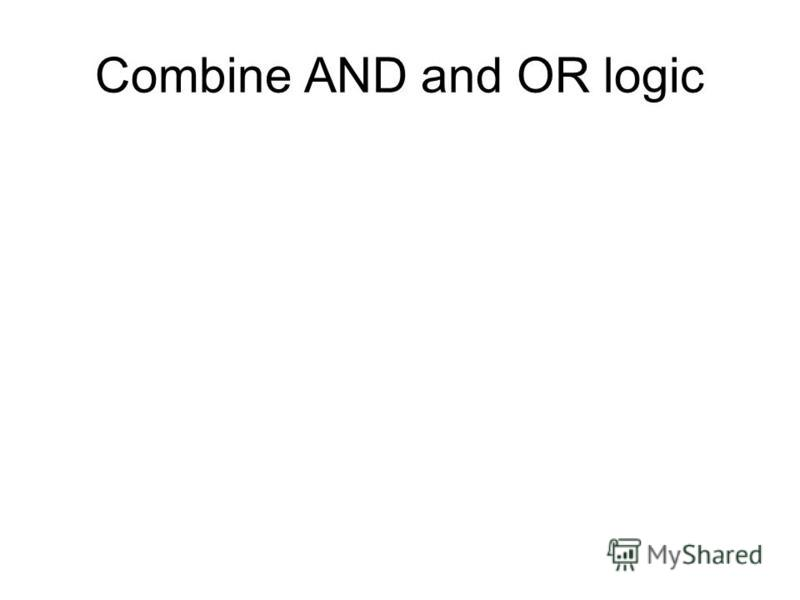 Combine AND and OR logic