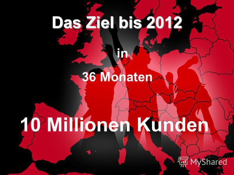 b Das Ziel bis 2012 in 36 Monaten 10 Millionen Kunden