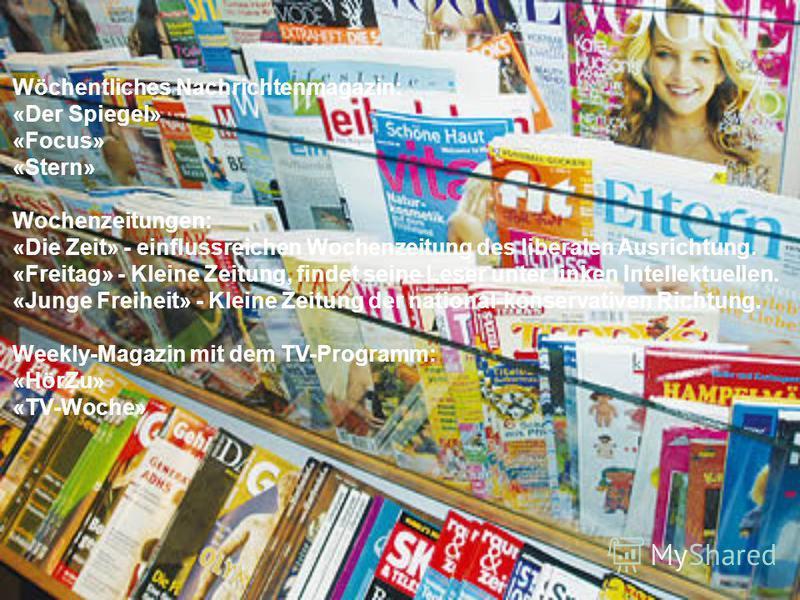 Wöchentliches Nachrichtenmagazin: «Der Spiegel» «Focus» «Stern» Wochenzeitungen: «Die Zeit» - einflussreichen Wochenzeitung des liberalen Ausrichtung. «Freitag» - Kleine Zeitung, findet seine Leser unter linken Intellektuellen. «Junge Freiheit» - Kle