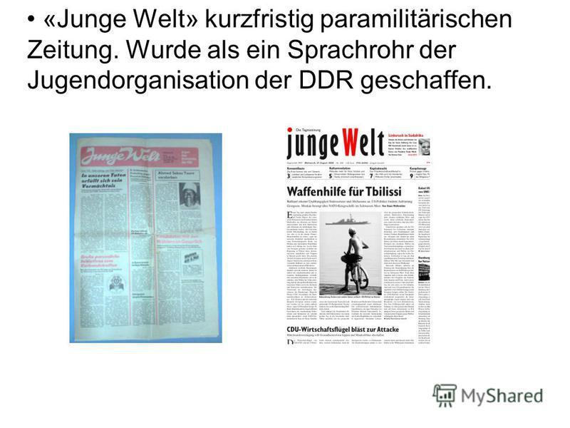 «Junge Welt» kurzfristig paramilitärischen Zeitung. Wurde als ein Sprachrohr der Jugendorganisation der DDR geschaffen.