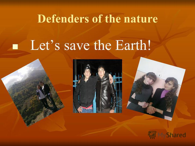 Defenders of the nature Lets save the Earth!