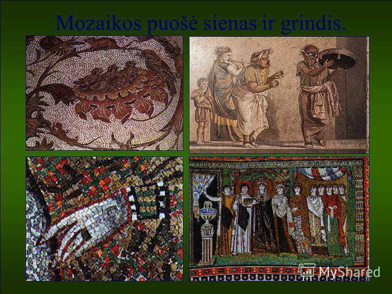 Mozaikos puošė sienas ir grindis.
