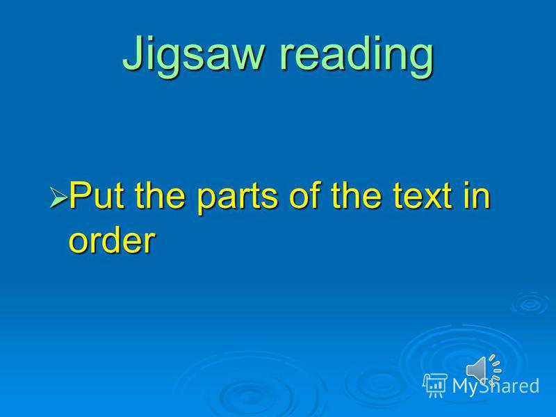 Jigsaw reading Put the parts of the text in order Put the parts of the text in order