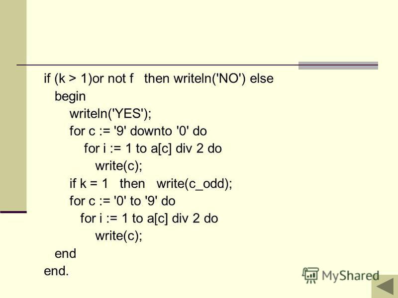 if (k > 1)or not f then writeln('NO') else begin writeln('YES'); for c := '9' downto '0' do for i := 1 to a[c] div 2 do write(c); if k = 1 then write(c_odd); for c := '0' to '9' do for i := 1 to a[c] div 2 do write(c); end end.
