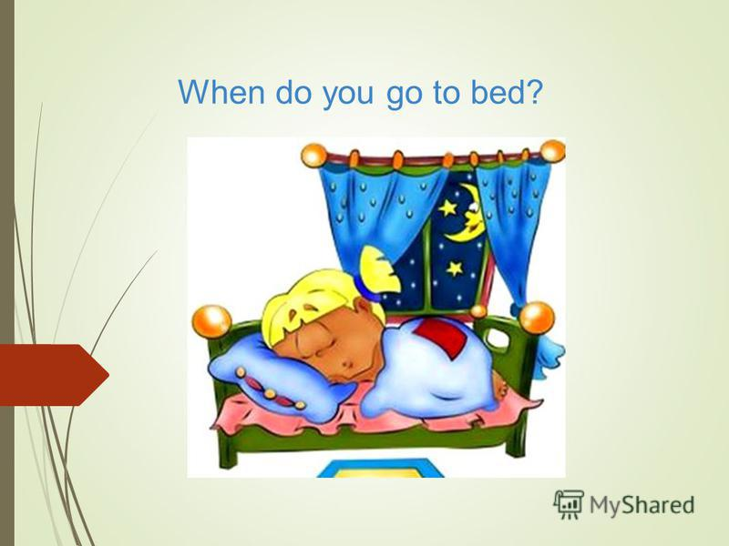 When do you go to bed?