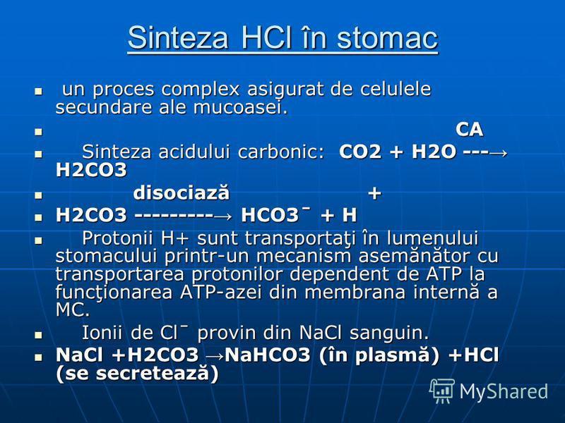 Sinteza HCl în stomac un proces complex asigurat de celulele secundare ale mucoasei. un proces complex asigurat de celulele secundare ale mucoasei. CA CA Sinteza acidului carbonic: CO2 + H2O --- H2CO3 Sinteza acidului carbonic: CO2 + H2O --- H2CO3 di