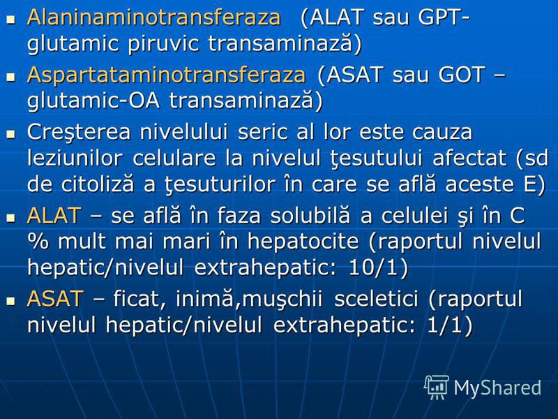Alaninaminotransferaza (ALAT sau GPT- glutamic piruvic transaminază) Alaninaminotransferaza (ALAT sau GPT- glutamic piruvic transaminază) Aspartataminotransferaza (ASAT sau GOT – glutamic-OA transaminază) Aspartataminotransferaza (ASAT sau GOT – glut