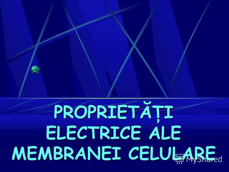 PROPRIETĂŢI ELECTRICE ALE MEMBRANEI CELULARE