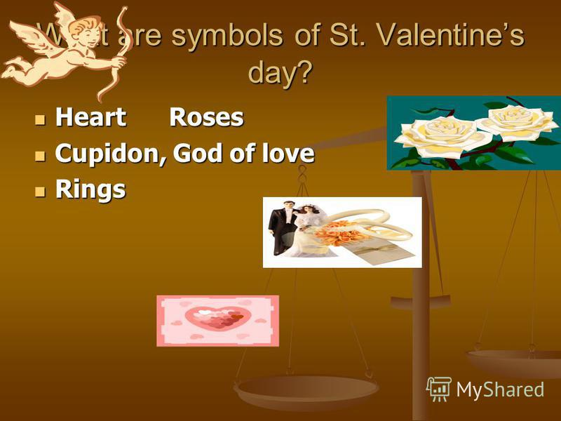 What are symbols of St. Valentines day? Heart Roses Heart Roses Cupidon, God of love Cupidon, God of love Rings Rings