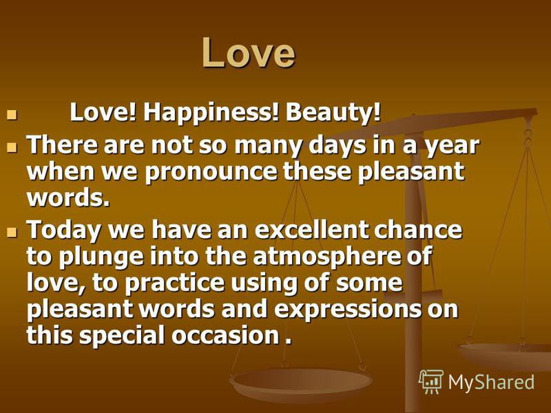 Love Love! Happiness! Beauty! Love! Happiness! Beauty! There are not so many days in a year when we pronounce these pleasant words. There are not so many days in a year when we pronounce these pleasant words. Today we have an excellent chance to plun