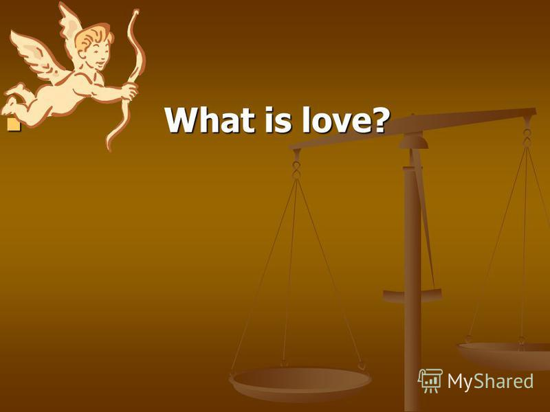 What is love? What is love?
