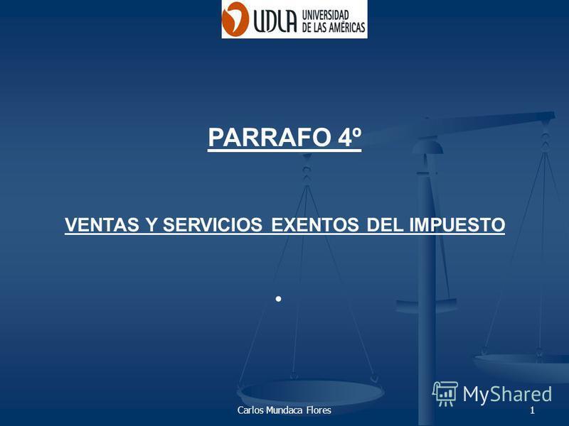 Carlos Mundaca Flores1 PARRAFO 4º VENTAS Y SERVICIOS EXENTOS DEL IMPUESTO