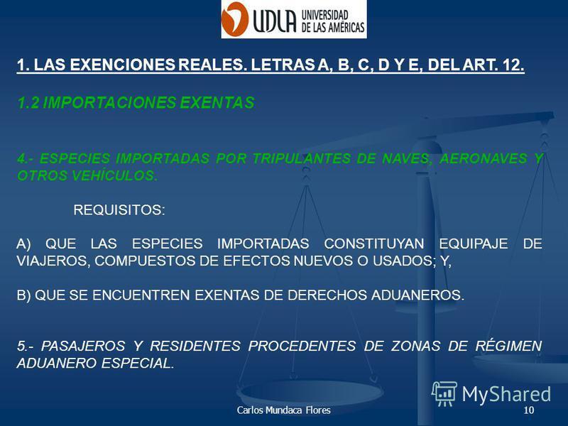 Carlos Mundaca Flores10 1. LAS EXENCIONES REALES. LETRAS A, B, C, D Y E, DEL ART. 12. 1.2 IMPORTACIONES EXENTAS 4.- ESPECIES IMPORTADAS POR TRIPULANTES DE NAVES, AERONAVES Y OTROS VEHÍCULOS. REQUISITOS: A) QUE LAS ESPECIES IMPORTADAS CONSTITUYAN EQUI