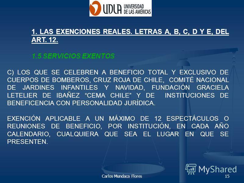 Carlos Mundaca Flores15 1. LAS EXENCIONES REALES. LETRAS A, B, C, D Y E, DEL ART. 12. 1.5 SERVICIOS EXENTOS C) LOS QUE SE CELEBREN A BENEFICIO TOTAL Y EXCLUSIVO DE CUERPOS DE BOMBEROS, CRUZ ROJA DE CHILE, COMITÉ NACIONAL DE JARDINES INFANTILES Y NAVI