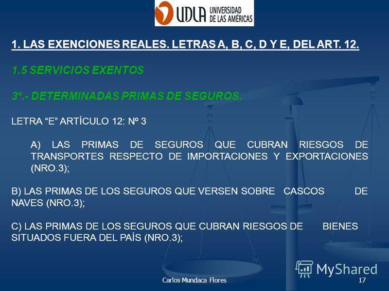 Carlos Mundaca Flores17 1. LAS EXENCIONES REALES. LETRAS A, B, C, D Y E, DEL ART. 12. 1.5 SERVICIOS EXENTOS 3º.- DETERMINADAS PRIMAS DE SEGUROS. LETRA E ARTÍCULO 12: Nº 3 A) LAS PRIMAS DE SEGUROS QUE CUBRAN RIESGOS DE TRANSPORTES RESPECTO DE IMPORTAC