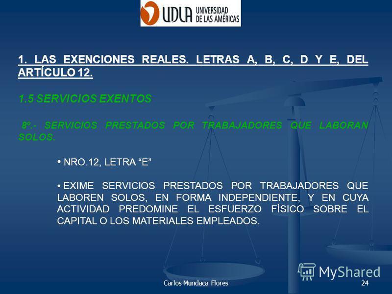 Carlos Mundaca Flores24 1. LAS EXENCIONES REALES. LETRAS A, B, C, D Y E, DEL ARTÍCULO 12. 1.5 SERVICIOS EXENTOS 8º.- SERVICIOS PRESTADOS POR TRABAJADORES QUE LABORAN SOLOS. NRO.12, LETRA E EXIME SERVICIOS PRESTADOS POR TRABAJADORES QUE LABOREN SOLOS,