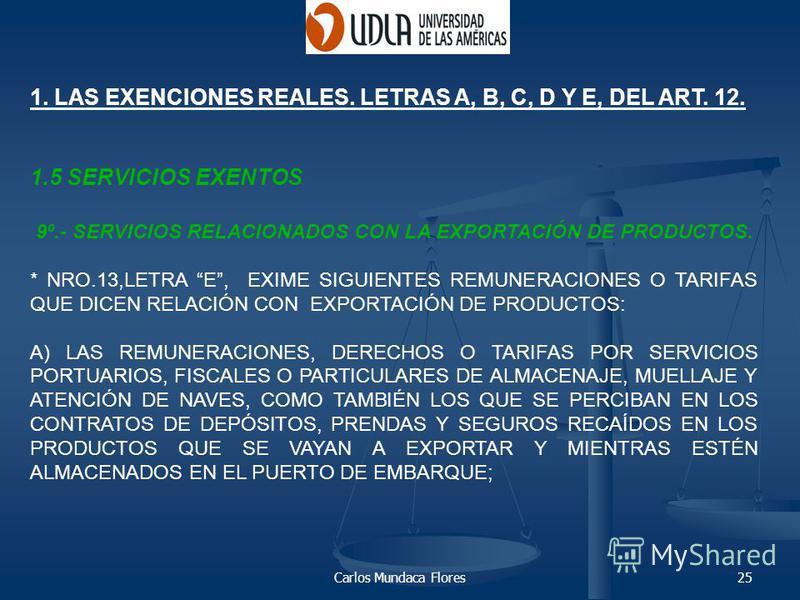 Carlos Mundaca Flores25 1. LAS EXENCIONES REALES. LETRAS A, B, C, D Y E, DEL ART. 12. 1.5 SERVICIOS EXENTOS 9º.- SERVICIOS RELACIONADOS CON LA EXPORTACIÓN DE PRODUCTOS. * NRO.13,LETRA E, EXIME SIGUIENTES REMUNERACIONES O TARIFAS QUE DICEN RELACIÓN CO