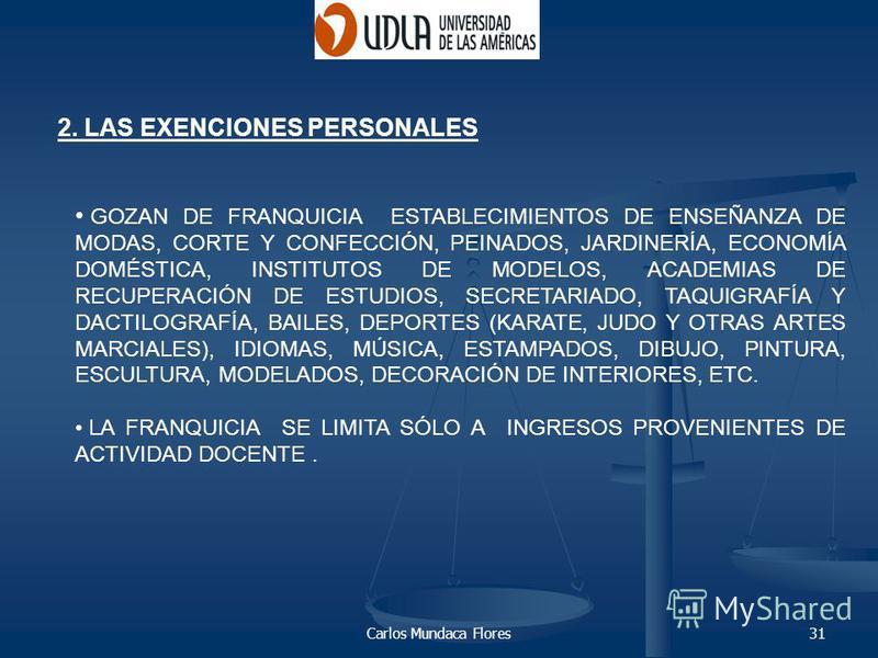 Carlos Mundaca Flores31 2. LAS EXENCIONES PERSONALES GOZAN DE FRANQUICIA ESTABLECIMIENTOS DE ENSEÑANZA DE MODAS, CORTE Y CONFECCIÓN, PEINADOS, JARDINERÍA, ECONOMÍA DOMÉSTICA, INSTITUTOS DE MODELOS, ACADEMIAS DE RECUPERACIÓN DE ESTUDIOS, SECRETARIADO,