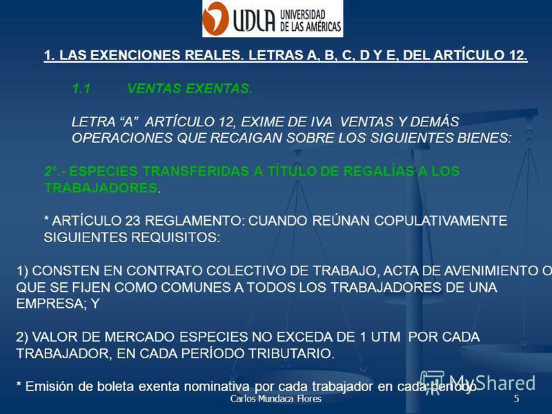 Carlos Mundaca Flores5 1. LAS EXENCIONES REALES. LETRAS A, B, C, D Y E, DEL ARTÍCULO 12. 1.1VENTAS EXENTAS. LETRA A ARTÍCULO 12, EXIME DE IVA VENTAS Y DEMÁS OPERACIONES QUE RECAIGAN SOBRE LOS SIGUIENTES BIENES: 2°.- ESPECIES TRANSFERIDAS A TÍTULO DE