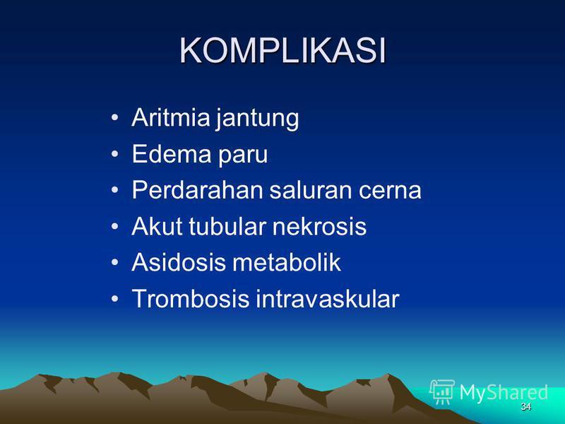 34 KOMPLIKASI Aritmia jantung Edema paru Perdarahan saluran cerna Akut tubular nekrosis Asidosis metabolik Trombosis intravaskular