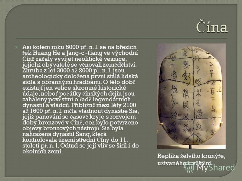 Asi kolem roku 5000 p ř. n. l. se na b ř ezích ř ek Huang He a Jang-c'- ť iang ve východní Č ín ě za č aly vyvíjet neolitické vesnice, jejich ž obyvatelé se v ě novali zem ě d ě lství. Zhruba z let 3000 a ž 2000 p ř. n. l. jsou archeologicky dolo ž e