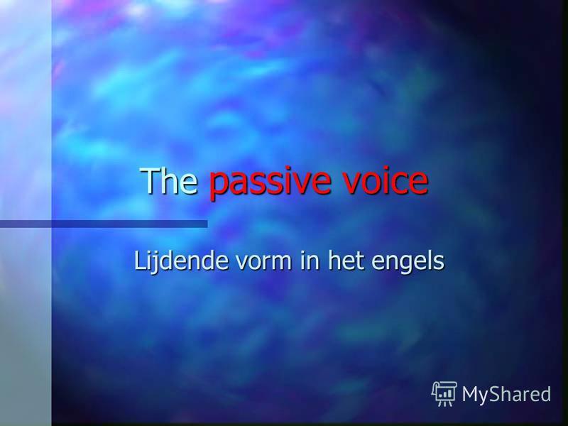 The passive voice Lijdende vorm in het engels