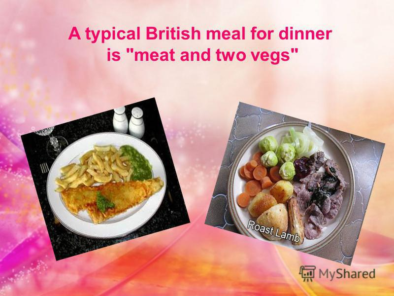 A typical British meal for dinner is meat and two vegs