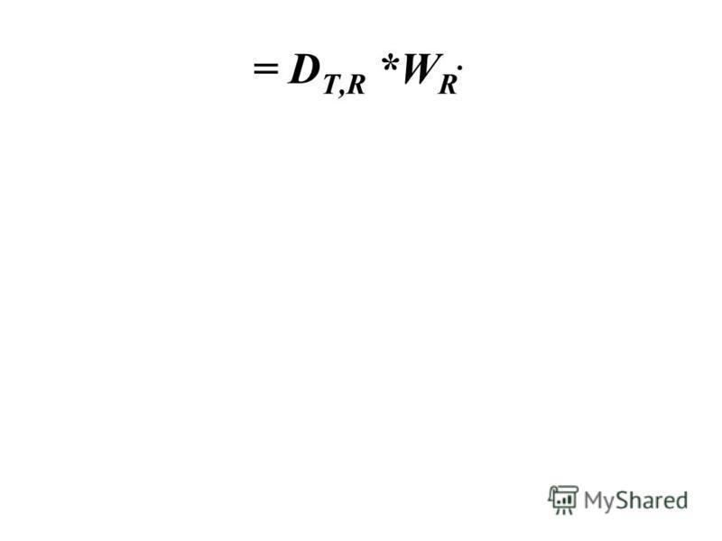 = D T,R *W R.