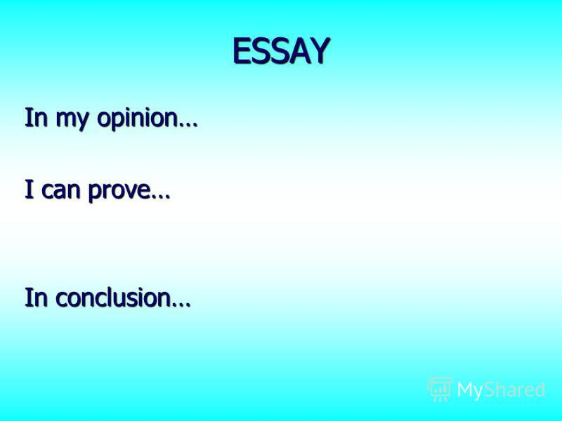 ESSAY In my opinion… I can prove… In conclusion…