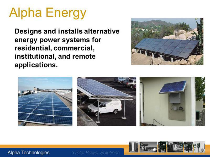 Designs and installs alternative energy power systems for residential, commercial, institutional, and remote applications. Alpha Energy