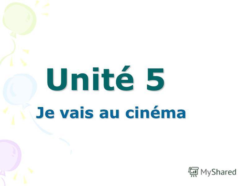 Unité 5 Je vais au cinéma