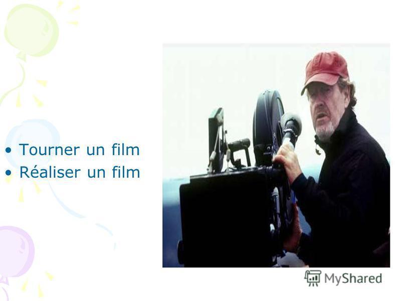 Tourner un film Réaliser un film